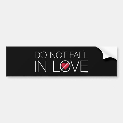 Do Not Fall In Love bumper sticker
