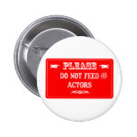 Do Not Feed The Actors Pin