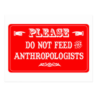 Do Not Feed The Anthropologists Postcard
