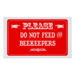Do Not Feed The Beekeepers Posters