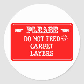 Do Not Feed The Carpet Layers Round Stickers