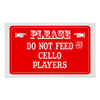 Do Not Feed The Cello Players Poster
