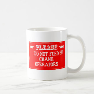 Do Not Feed The Crane Operators Coffee Mug