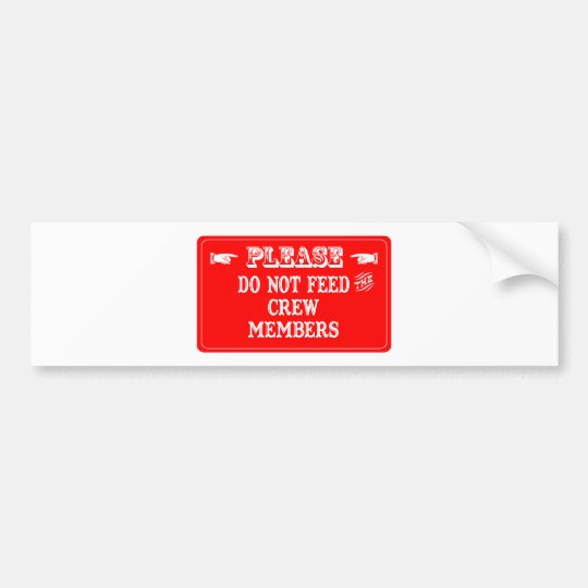Do Not Feed The Crew Members Bumper Sticker