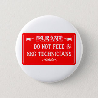 Do Not Feed The EEG Technicians 6 Cm Round Badge