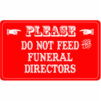 Do Not Feed The Funeral Directors Acrylic Cut Outs