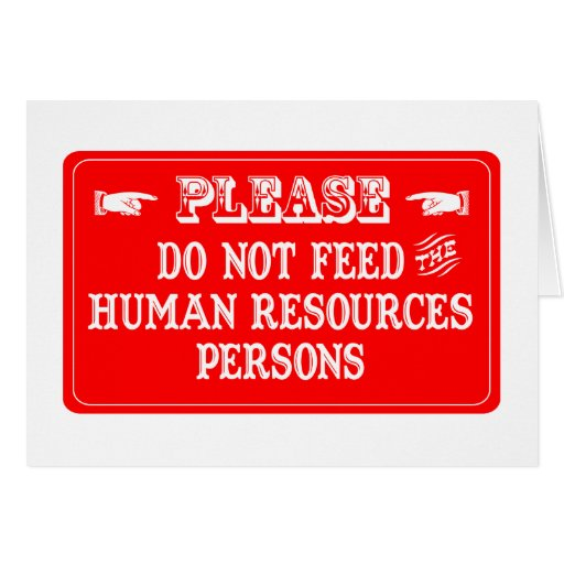 Do Not Feed The Human Resources Persons Greeting Card