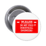 Do Not Feed The Industrial Engineers Pinback Buttons