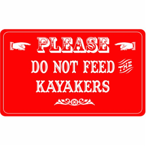 Do Not Feed The Kayakers Acrylic Cut Out