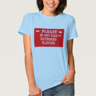 Do Not Feed The Keyboard Players T-shirts