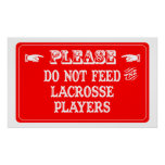 Do Not Feed The Lacrosse Players Posters