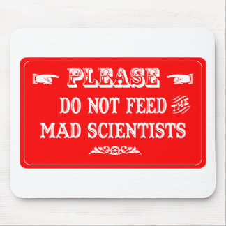 Do Not Feed The Mad Scientists Mouse Pad