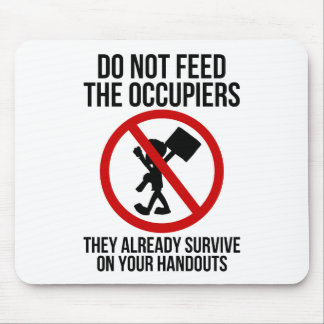 Do Not Feed The Occupiers Mouse Pad