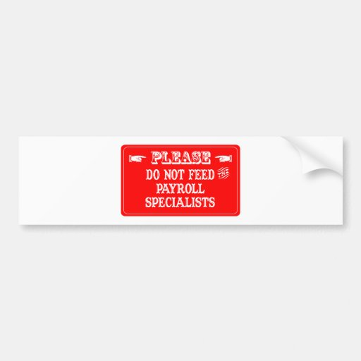 Do Not Feed The Payroll Specialists Bumper Stickers