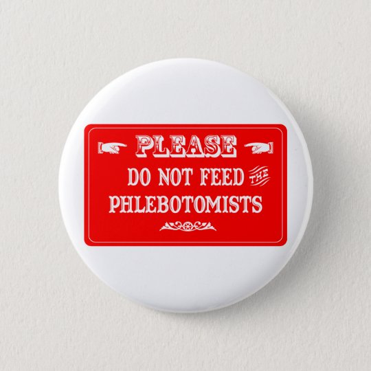 Do Not Feed The Phlebotomists 6 Cm Round Badge