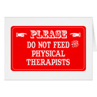 Do Not Feed The Physical Therapists Card