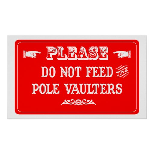 Do Not Feed The Pole Vaulters Poster