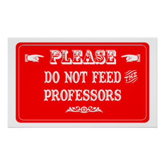 Do Not Feed The Professors Poster