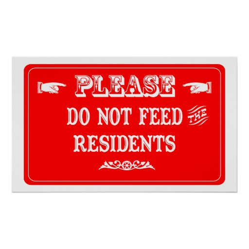 Do Not Feed The Residents Print