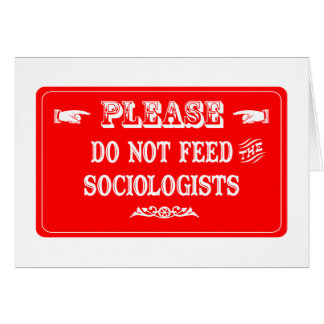 Do Not Feed The Sociologists Greeting Card