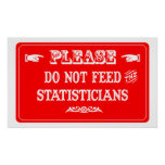 Do Not Feed The Statisticians Poster