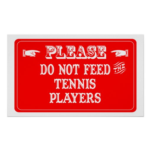 Do Not Feed The Tennis Players Poster