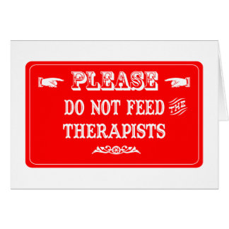 Do Not Feed The Therapists Card