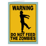 Do Not Feed the Zombies Greeting Card