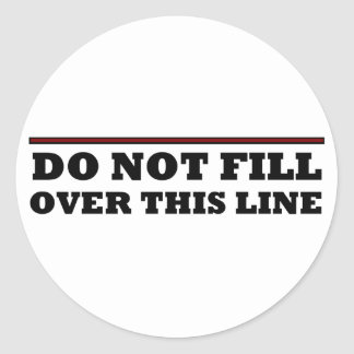Do Not Fill Over This Line Round Sticker
