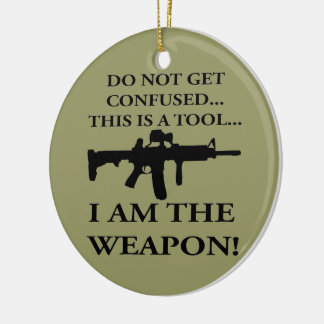 Do Not Get Confused This Rifle Is A Tool I Am The Round Ceramic Decoration