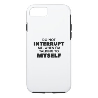 Do Not Interrupt Me iPhone 7 Case