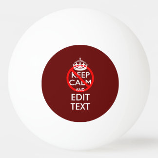 Do Not Keep Calm and Your Text on Burgundy Ping Pong Ball