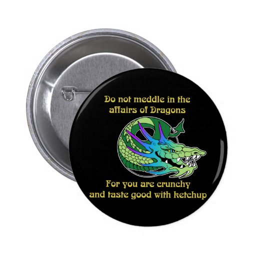 Do Not Meddle in the Affairs of Dragons Button