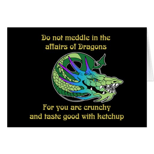 Do Not Meddle in the Affairs of Dragons Card