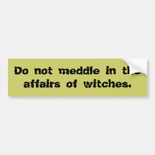 Do Not Meddle in the Affairs of Witches