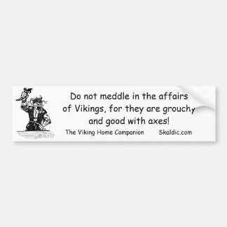 Do not meddle in the affairsof Vik... Bumper Sticker