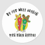 Do Not Mess Around With These Hotties Round Stickers