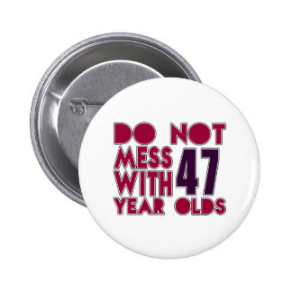 Do Not Mess With 47 Year Olds 6 Cm Round Badge