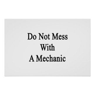 Do Not Mess With A Mechanic Poster