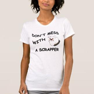 Do Not Mess With a Scrapper T-Shirt