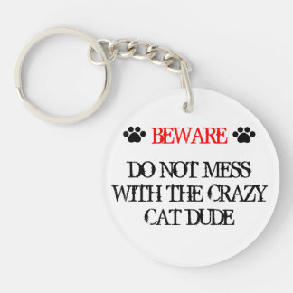 Do Not Mess with the Crazy Cat Dude Key Ring