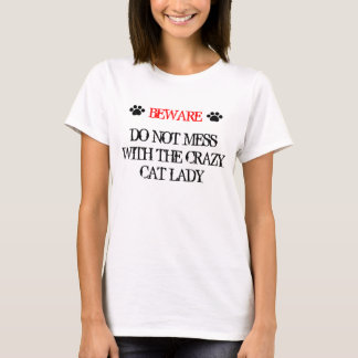 Do Not Mess with the Crazy Cat Lady T-Shirt
