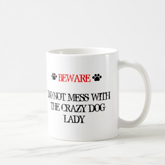 Do Not Mess with the Crazy Dog Lady