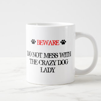 Do Not Mess with the Crazy Dog Lady Giant Coffee Mug