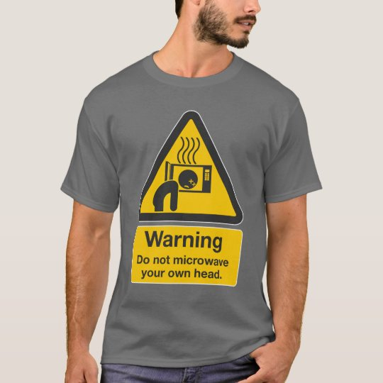 Do Not Microwave Your Head T-Shirt