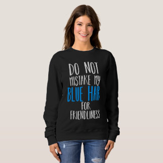 Do not mistake my hair for friendliness (Blue) Sweatshirt