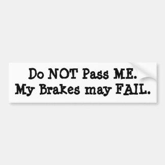 Do NOT Pass ME.My Brakes may FAIL. Car Bumper Sticker