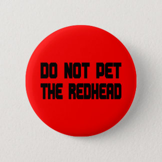 Do Not Pet The Redhead 6 Cm Round Badge