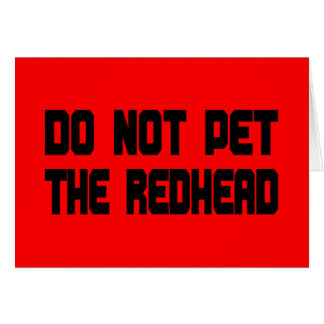 Do Not Pet The Redhead Greeting Card