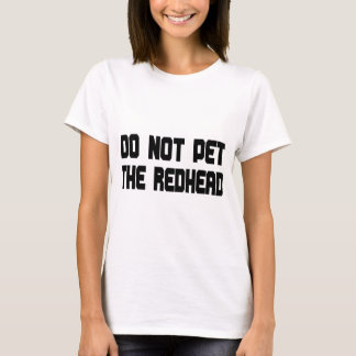 Do Not Pet The Redhead T-Shirt